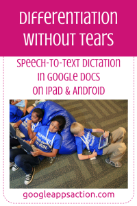 Differentiation without tears: speech to text in Google Docs