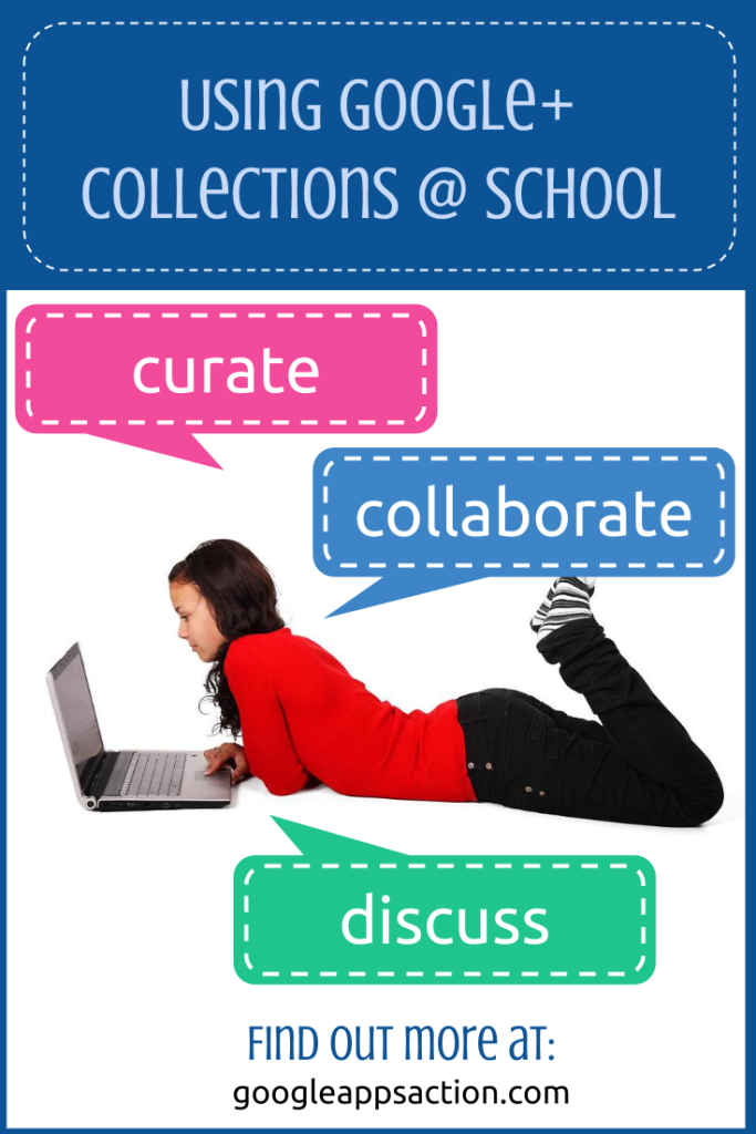 Using Google+ Collections at school. Curate, collaborate and discuss using #GAFE. Find out more: http://googleappsaction.com/?p=263