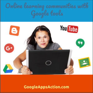 Create online learning communities with Google tools